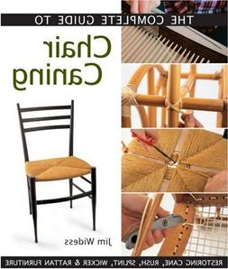 The Complete Guide to Chair Caning Restoring Cane, Rush, Spl